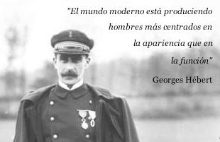 Georges Hébert El mundo moderno está fabricando hombres más centrados en su apariencia que en su función