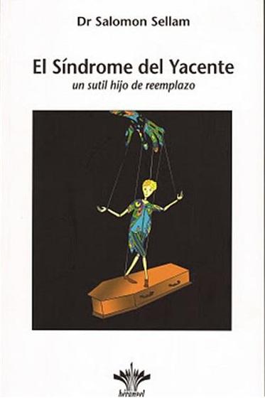 El Síndrome del Yacente, un sutil hijo de reemplazo _ Dr. Salomon Sellam-Viaje Hacia SI Mismo